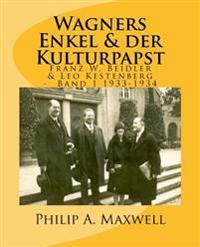 Wagners Enkel & Der Kulturpapst: Franz W. Beidler & Leo Kestenberg Band1 1933-1934