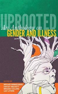 Uprooted: An Anthology on Gender and Illness