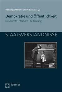 Demokratie Und Offentlichkeit: Geschichte - Wandel - Bedeutung