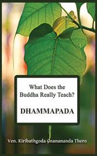 What Does the Buddha Really Teach? Dhammapada: [pali & English]