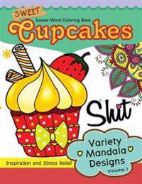 Sweet Cup Cakes Swear Word Coloring Book Vol.1: Variety Mandala Designs: In Spiration and Stress Relief