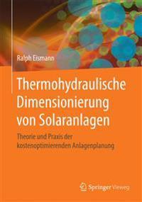 Thermohydraulische Dimensionierung Von Solaranlagen: Theorie Und Praxis Der Kostenoptimierenden Anlagenplanung