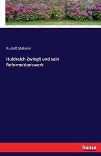 Huldreich Zwingli Und Sein Reformationswerk