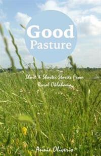 Good Pasture: Short & Shorter Stories from Rural Oklahoma