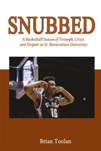 Snubbed: A Basketball Season of Triumph, Crisis and Despair at St. Bonaventure University