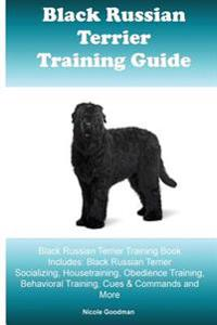 Black Russian Terrier Training Guide Black Russian Terrier Training Book Includes: Black Russian Terrier Socializing, Housetraining, Obedience Trainin