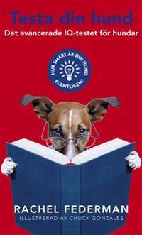 Testa din hund : Det avancerade IQ-testet för hundar