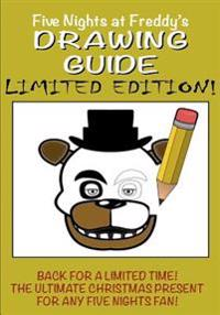 Five Nights at Freddy's Drawing Guide - Limited Edition: Avaliable for a Limited Time Only! Learn How to Draw All Your Favorite Characters, Including