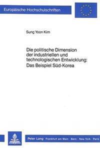 Die Politische Dimension Der Industriellen Und Technologischen Entwicklung: Das Beispiel Sued-Korea