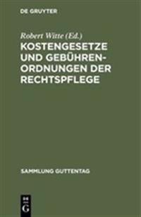 Kostengesetze Und Gebuhrenordnungen Der Rechtspflege: Textausgabe Mit Verweisungen, Gebuhrentabellen Und Sachregister