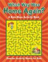 Which Way Was Home Again? a Kids Maze Activity Book