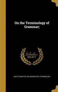 ON THE TERMINOLOGY OF GRAMMAR