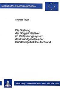 Die Stellung Der Buergerinitiativen Im Verfassungssystem Des Grundgesetzes Der Bundesrepublik Deutschland