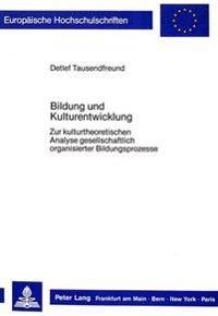 Bildung Und Kulturentwicklung: Zur Kulturtheoretischen Analyse Gesellschaftlich Organisierter Bildungsprozesse