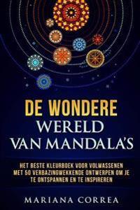 de Wondere Wereld Van Mandalas: Het Beste Kleurboek Voor Volwassenen Met 50 Verbazingwekkende Ontwerpen Om Je Te Ontspannen En Te Inspireren