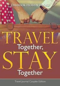 Travel Together, Stay Together. Travel Journal Couples Edition