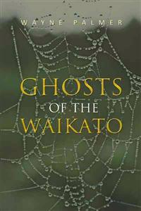Ghosts of the Waikato