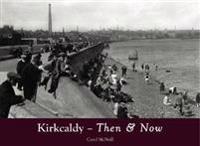 Kirkcaldy ThenNow