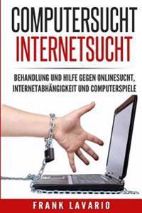 Computersucht Internetsucht: Behandlung Und Hilfe Gegen Onlinesucht, Internetabhangigkeit Und Computerspiele