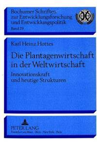 Die Plantagenwirtschaft in Der Weltwirtschaft: Innovationskraft Und Heutige Strukturen Des Plantagensystems