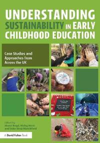 Understanding Sustainability in Early Childhood Education: Case Studies and Approaches from Across the UK