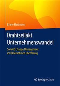 Drahtseilakt Unternehmenswandel: So Wird Change Management Im Unternehmen Uberflussig