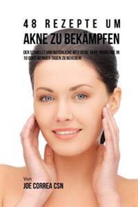 48 Rezepte Um Akne Zu Bekampfen: Der Schnelle Und Natürliche Weg Deine Akne-Probleme in 10 Oder Weniger Tagen Zu Beheben!