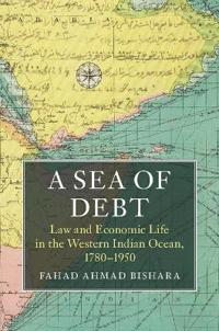 A Sea of Debt: Law and Economic Life in the Western Indian Ocean, 1780-1950