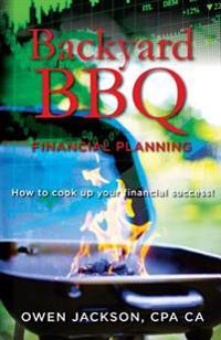 Backyard BBQ Financial Planning: How to Cook Up Your Financial Success!