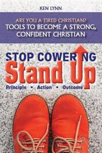 Stop Cowering, Stand Up: Tools to Become a Strong, Confident Christian