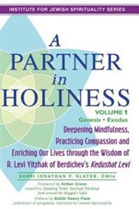 A Partner in Holiness Vol 1: Deepening Mindfulness, Practicing Compassion and Enriching Our Lives Through the Wisdom of R. Levi Yitzhak of Berdiche