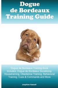 Dogue de Bordeaux Training Guide Dogue de Bordeaux Training Book Includes: Dogue de Bordeaux Socializing, Housetraining, Obedience Training, Behaviora