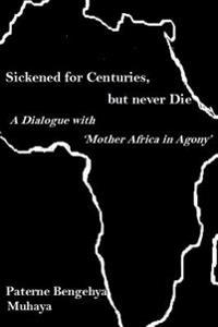 Sickened for Centuries, But Never Die: A Dialogue with 'Mother Africa in Agony'
