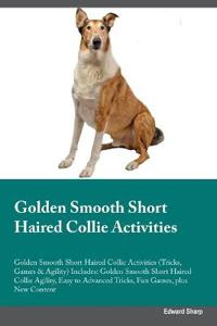 Golden Smooth Short Haired Collie Activities Golden Smooth Short Haired Collie Activities (Tricks, Games & Agility) Includes