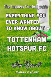 Everything You Ever Wanted to Know about - Tottenham Hotspur FC
