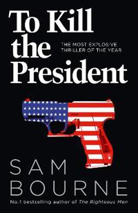 To kill the president - the most explosive thriller of the year