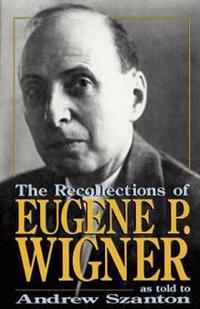 Recollections of Eugene P. Wigner