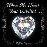 When My Heart Was Unveiled ...