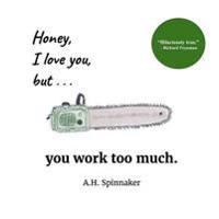 Honey, I Love You, But You Work Too Much