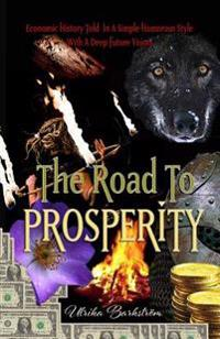 The Road to Prosperity: Economic History Told in a Simple Humorous Style with a Deep Future Vision