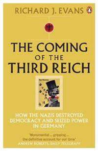 Coming of the third reich - how the nazis destroyed democracy and seized po