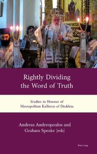 Rightly Dividing the Word of Truth: Studies in Honour of Metropolitan Kallistos of Diokleia
