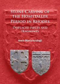 Stone Carving of the Hospitaller Period in Rhodes: Displaced Pieces and Fragments