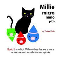 Millie Micro Nano Pico Book 5 in Which Millie Wishes She Were More Attractive and Wonders about Quarks