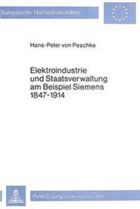 Elektroindustrie Und Staatsverwaltung Am Beispiel Siemens 1847-1914