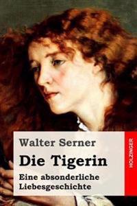 Die Tigerin: Eine Absonderliche Liebesgeschichte