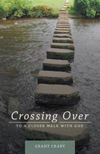 Crossing Over: To a Closer Walk with God