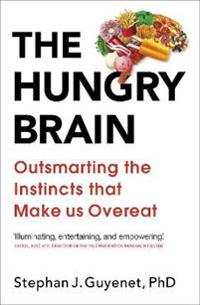 Hungry brain - outsmarting the instincts that make us overeat