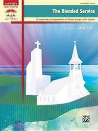 The Blended Service: 10 Inspiring Arrangements of Praise Songs with Hymns