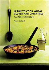 Learn to Cook Wheat, Gluten and Dairy Free